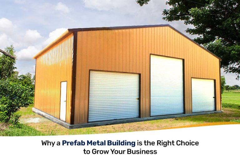 Why a Prefab Metal Building is the Right Choice To Grow Your Business?