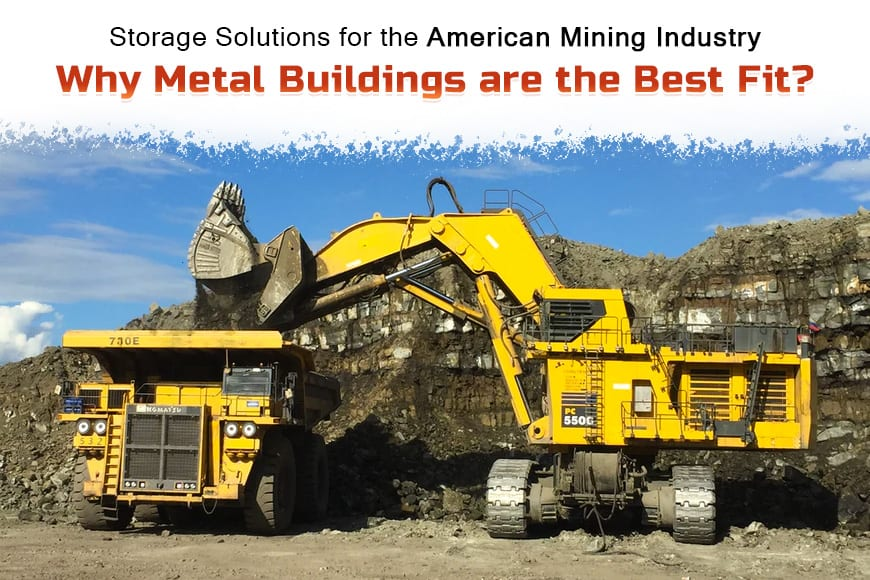 Storage Solutions for the American Mining Industry Why Metal Buildings are the Best Fit?