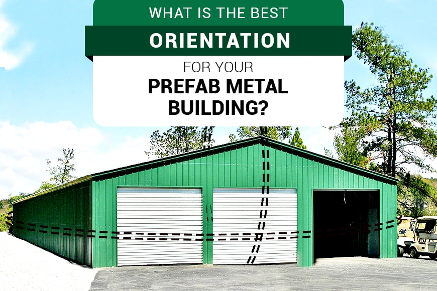 What is the Best Orientation for Your Prefab Metal Building?