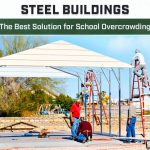 Steel Buildings – The Best Solution for School Overcrowding