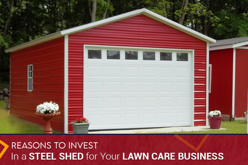 Reasons to Invest in a Steel Shed for Your Lawn Care Business