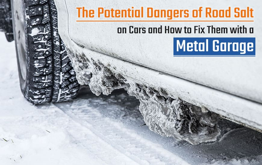The Potential Dangers of Road Salt on Cars and How to Fix Them with a Metal Garage