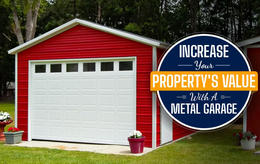 Increase Your Property's Value With A Metal Garage