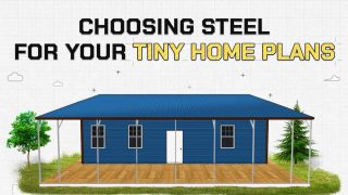 Choosing Steel For Your Tiny Home Plans