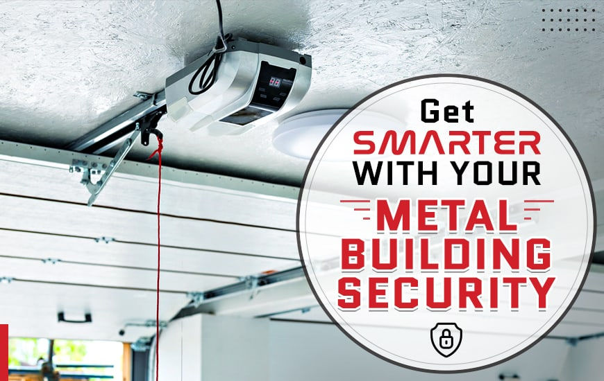 Get Smarter with Your Metal Building Security
