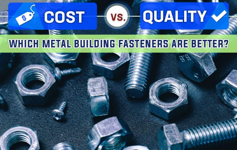 Cost Vs. Quality: Which Metal Building Fasteners Are Better?