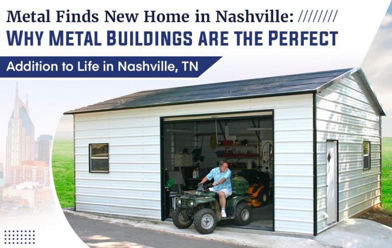 Metal Finds New Home in Nashville: Why Metal Buildings are the Perfect Addition to Life in Nashville, TN