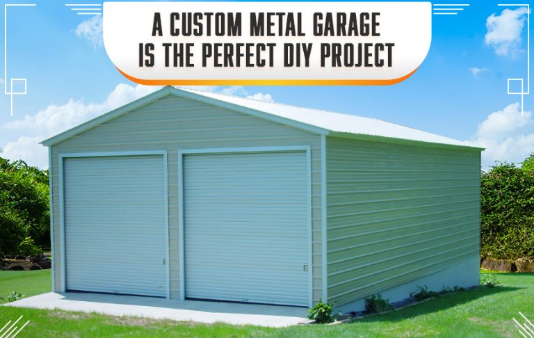 A Custom Metal Garage is the Perfect DIY Project