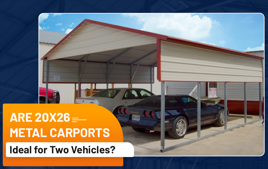 Are 20x26 Metal Carports Ideal for Two Vehicles?