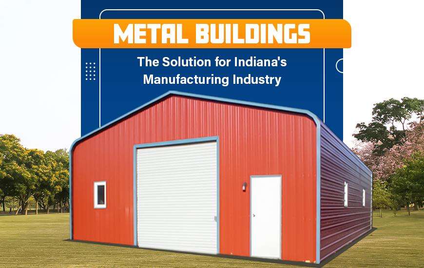 Metal Buildings: The Solution for Indiana's Manufacturing Industry