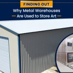 Finding Out Why Metal Warehouses Are Used to Store Art